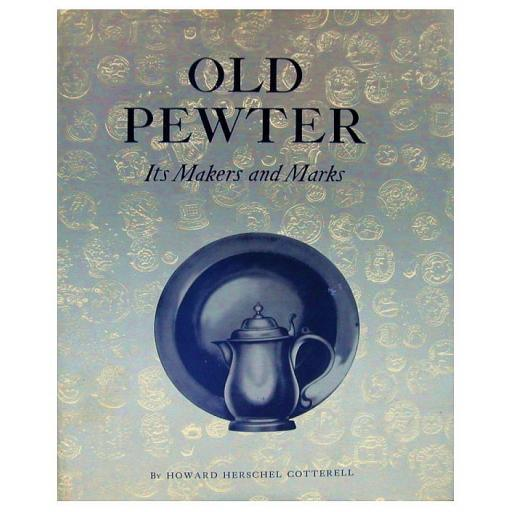 Old Pewter– Its Makers and Marks by Howard Cotterell